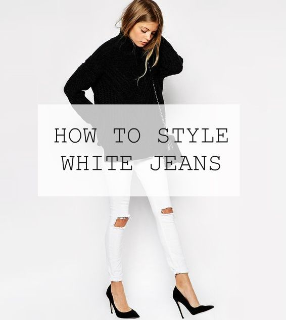 21fc7d072958 HOW TO STYLE WHITE JEANS
