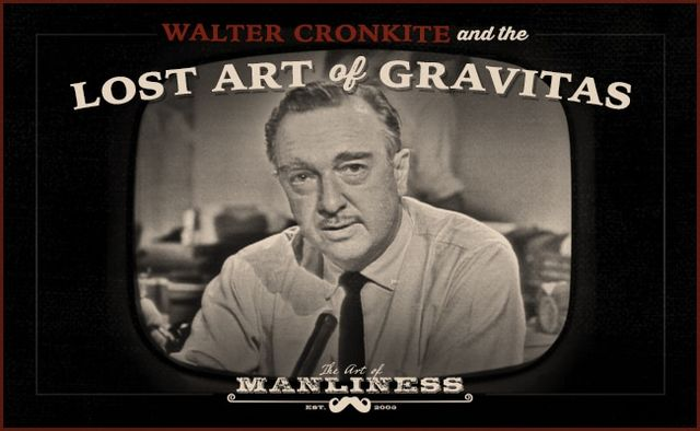 Lessons From Walter Cronkite in the Lost Art of Gravitas