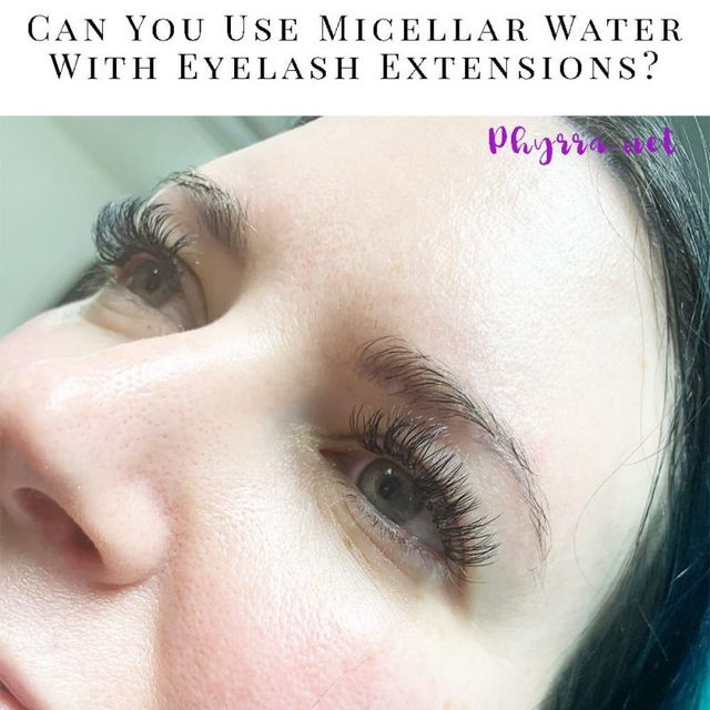 555d25b0aed Can You Use Micellar Water With Eyelash Extensions? | Phyrra ...